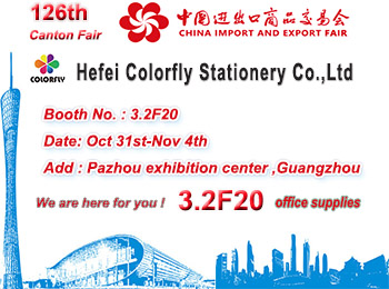 Booth No. 3.2F20, Canton Fair, Hefei Colorfly Stationery Co.,Ltd